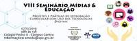 VIII Seminário Mídias & Educação – projetos e práticas de integração curricular com uso das tecnologias digitais