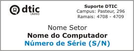 Informações da etiqueta do Suporte DTIC: Marca DTIC; Dados do Suporte DTIC (Campus: Pasteur, 296 / Ramais: 4708-4709); Nome do Setor; Nome do Computador; Número de Série do Computador (S/N)