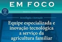 'Equipe especializada e inovação tecnológica  a serviço da  agricultura familiar' é tema de nova edição do informativo 'Em Foco'